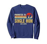 Promoted To Single Mom 2020 Pregnancy Announcet T Shirt Sweatshirt Navy