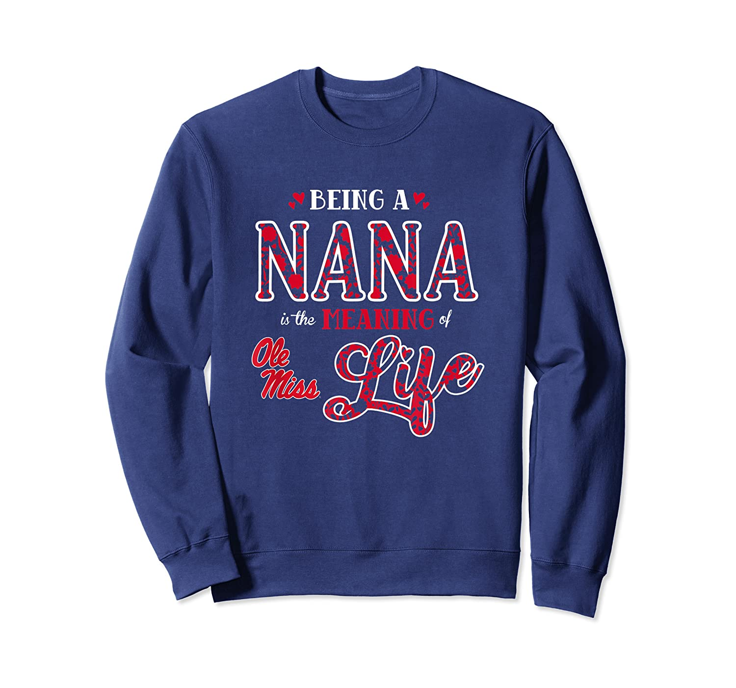 Ole Miss Rebels Being A Nana Is The Meaning Of Life Shirts Crewneck Sweater