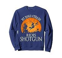 Dogo Cubano Rides Shotgun Dog Lover Halloween Party Gift T-shirt Sweatshirt Navy