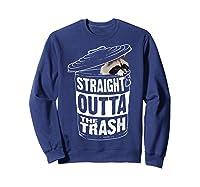 Straight Outta The Trash | Cool Trash Panda Gift T-shirt Sweatshirt Navy