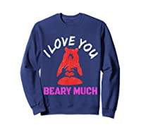 Love You Share Love, Love You Beary Much Gift Shirts Sweatshirt Navy