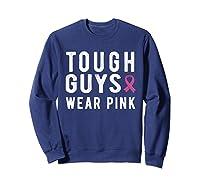 Tough Guys Wear Pink Breast Cancer Awareness Month For T Shirt Sweatshirt Navy