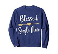 Funny Arrow Blessed Single Mom T Shirt Gift For Thanksgiving Sweatshirt Navy