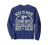 Beer Is Made From Hops Plants Beer Salad Brewer Gift T Shirt Sweatshirt Navy