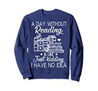Reader Book Lover Gift A Day Without Reading T Shirt Sweatshirt Navy