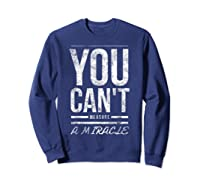 You Cant Measure A Miracle Shirts Sweatshirt Navy