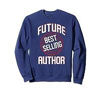 Future Best Selling Author Gift For Writer Premium T Shirt Sweatshirt Navy