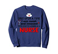 Once Upon A Time I Was Sweet And Innocent Then I Started Shirts Sweatshirt Navy