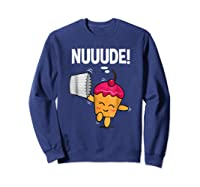 What Do You Call A Cupcake Without It S Wrapper Nude Shirts Sweatshirt Navy