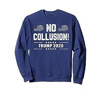 No Collusion Trump 2020 President Supporter America Election T Shirt Sweatshirt Navy