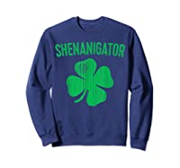 Shenanigator T Shirt Saint Patrick Day Gift Shirt Sweatshirt Navy