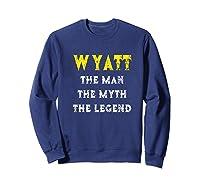 Wyatt The Man Myth Legend First Name Shirts Sweatshirt Navy