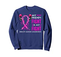 My Friend S Fight Is My Fight Breast Cancer Awareness Month T Shirt Sweatshirt Navy