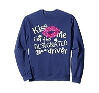 Kiss Me I M Designated Driver Saint Patrick Day T Shirt Sweatshirt Navy
