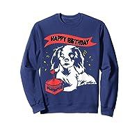 Happy Birthday Cavalier King Charles Spaniel Dog Tshirt Sweatshirt Navy