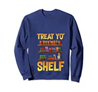 Book Gift Shirt Funny Reading Lover Librarian Treat Yo Shelf T Shirt Sweatshirt Navy