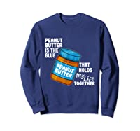 Peanut Butter Is The Glue That Hold My Life Together Shirt Sweatshirt Navy