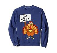 Eat Pizza Turkey Vegan Thanksgiving Gift For Shirts Sweatshirt Navy
