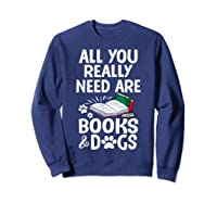 All You Really Need Are Books Dogs T Shirt Sweatshirt Navy