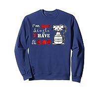 I M Not Single I Have A Cat T Shirt Cute Funny Cat T Sweatshirt Navy