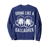 Drink Like A Gallagher T Shirt Saint Patrick Day Gift Sweatshirt Navy