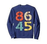 86 45 T Shirt Vintage Retro Impeach Trump Democrat 2020 Gift Sweatshirt Navy