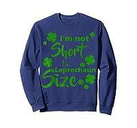 I M Not Short I M Leprechaun Saint Patty S Day T Shirt Sweatshirt Navy