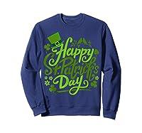 Happy St Patrick S Day T Shirt Funny Saint Patricks Gifts Sweatshirt Navy