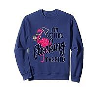 Flamingo Bachelorette - I'm Getting Flocking Married Tank Top Shirts Sweatshirt Navy
