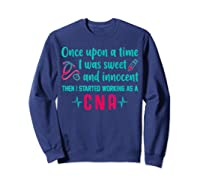 Once Upon A Time I Was Sweet And Innocent Cna Nurse T Shirt Sweatshirt Navy