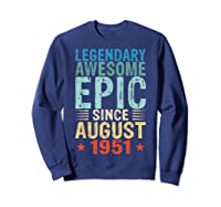 Legendary Awesome Epic Since August 1951 68 Years Old Shirts Sweatshirt Navy