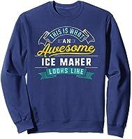 Funny Ice Maker Shirt Awesome Job Occupation Graduation T-shirt Sweatshirt Navy