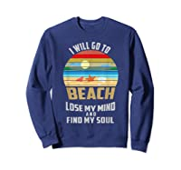 I Will Go To Beach To Lose My Mind And Find My Soul T Shirt Sweatshirt Navy
