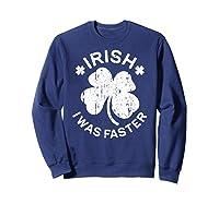 Irish I Was Faster T Shirt Saint Patrick Day Gift Shirt Sweatshirt Navy