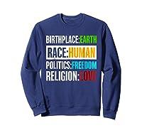 Birthplace Earth Race Human Politics Freedom Love T Shirt Sweatshirt Navy