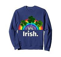 0 Zero Percent Irish St Patrick S Day Saint Patrick Shirt Sweatshirt Navy