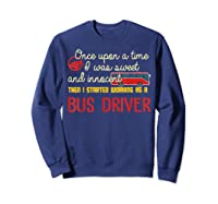 Once Upon A Time I Started Working As A Bus Driver Shirt Sweatshirt Navy
