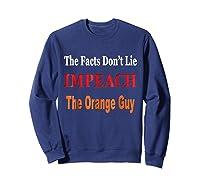 The Facts Don T Lie Impeach The Orange Guy Antitrump T Shirt Sweatshirt Navy