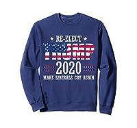 Trump 2020 Make Liberals Cry Again Donald Trump Election T Shirt Sweatshirt Navy