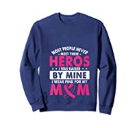 I Was Raised By Mine I Wear Pink For My Mom Breast Cancer T Shirt Sweatshirt Navy