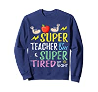 Super Tea By Day Super Tired By Night Cute Gift T-shirt Sweatshirt Navy
