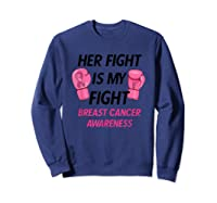 Her Fight Is My Fight Breast Cancer Awareness Month Walk T Shirt Sweatshirt Navy