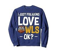 I Just Freaking Love Owls Ok Funny Animal Bird Lover Kawaii T Shirt Sweatshirt Navy