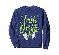 Irish I Could Drink Saint Patricks Day T Shirt Green Sweatshirt Navy