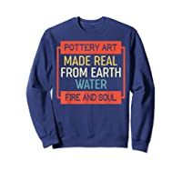 Vintage Pottery Art Made Real From Earth Water Fire Soul T Shirt Sweatshirt Navy