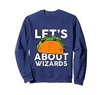 Let's Taco About Wizards T-shirt Halloween Costume Shirt T-shirt Sweatshirt Navy