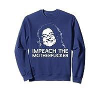 Impeach The Motherfucker T Shirt Rashida Tlaib Meme Quote Sweatshirt Navy