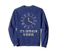 It S Impeach O Clock Funny Anti Donald Trump T Shirt Sweatshirt Navy