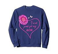 I Wear Pink For My Mom Daisy Flower Breast Cancer Awareness T Shirt Sweatshirt Navy
