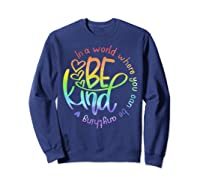 In World Where You Can Be Anything Be Kind Kindness Shirts Sweatshirt Navy